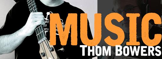 Thom Bowers: Music